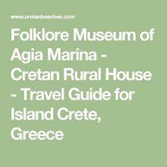 Folklore Museum of Agia Marina - Cretan Rural House - Travel Guide for Island Crete, Greece