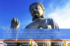 """""""Não há meditação sem sabedoria, e não há sabedoria sem meditação. Quando um homem tem ao mesmo tempo meditação e sabedoria, ele está realmente perto do nirvana."""" — Buda - Veja mais sobre Espiritualidade & Autoconhecimento no blog: http://sobrebudismo.com.br/"""