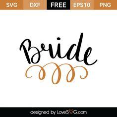 *** FREE SVG CUT FILE for Cricut, Silhouette and more *** Bride