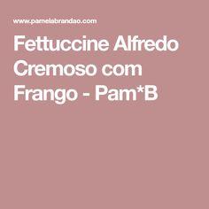 Fettuccine Alfredo Cremoso com Frango - Pam*B