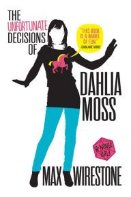 The Unfortunate Decisions of Dahlia Moss by Max Wirestone | 9780316385978 | Hardcover | Barnes & Noble