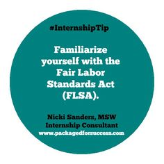 Familiarize yourself with the Fair Labor Standards Act (FLSA). Internship Tip