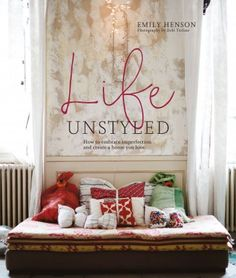 Life Unstyled by Emily Henson  Imperfect beauty:  creative inspiration from real homes - a little rough around the edges, with signs of everyday life... we like the creativity before consumption advice. Photography Debi Treloar  Pub: Ryland Peters & Small