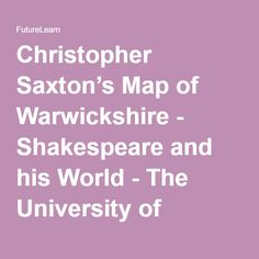 Christopher Saxton's Map of Warwickshire - Shakespeare and his World - The University of Warwick