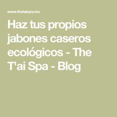Haz tus propios jabones caseros ecológicos - The T'ai Spa - Blog