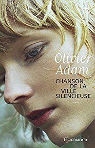 """Une fille en quête de son père : """"Chanson de la ville silencieuse"""" d'Olivier Adam..."""