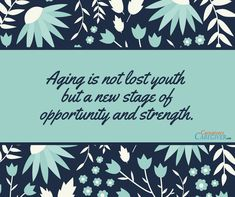 """Aging is not lost youth but a new stage of opportunity and strength."" #caregiving #caregivers"