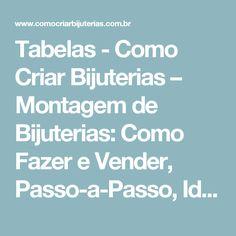 Tabelas - Como Criar Bijuterias – Montagem de Bijuterias: Como Fazer e Vender, Passo-a-Passo, Idéias e Muito mais.
