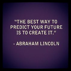 """The best way to predict your future is to create it."" #abrahamlincoln #quotes"