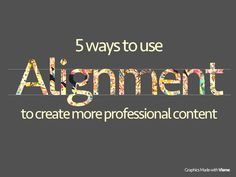 Improve your visual content's design by simply using the alignement right. Better visuals can improve your social media or content marketing performance