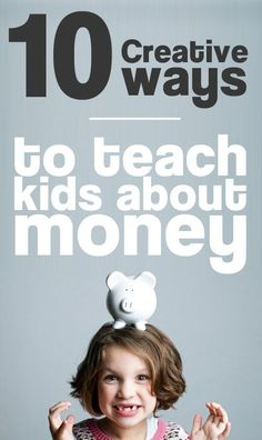 10 Creative Ways to Teach Kids About Money Saving Money #SaveMoney Saving Money Ideas