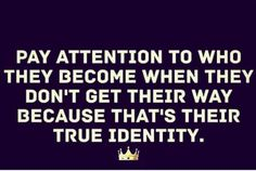 If this isn't the absolute TRUTH I don't know what is because people are so quik to respond to something when they do get their way. True Quotes, Great Quotes, Quotes To Live By, Funny Quotes, Inspirational Quotes, Motivational, True Identity, True Words, Relationship Quotes