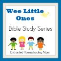 Wee Little Ones Bible Study Series Lesson 4 with FREE Printable - Enchanted Homeschooling Mom