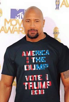 Even the ROCK agrees...TRUMP FOR PRESIDENT! America is in the dump vote for Trump.