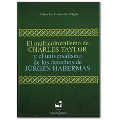El multiculturalismo de Charles Taylor y el universo de los derechos de Jürgen habermas  http://www.librosyeditores.com/tiendalemoine/3071-el-multiculturalismo-de-charles-taylor-y-el-universo-de-los-derechos-de-jurgen-habermas.html  Editores y distribuidores