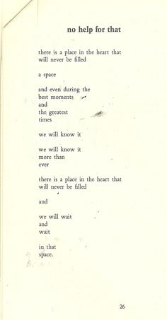 "--there is a place in the heart that will never be filled-- Charles Bukowski, ""no help for that"""