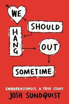 We Should Hang Out Sometime: Embarrassingly, a true story
