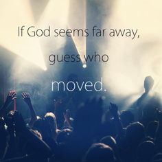 God is always at your side. He will never leave you. We NEED God in our lives!