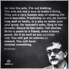 Tell stories... You will have created something. Kurt Vonnegut