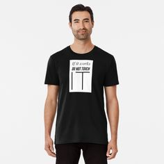 'if it works do not touch it Web Developer' Premium T-Shirt by Programmer Humor, Red And Blue, Black And White, Ethnic Patterns, Trends, My T Shirt, Traditional Design, Web Development, Funny Shirts