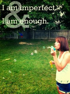 I am imperfect and I am enough; self love and journeying out of perfectionism and striving