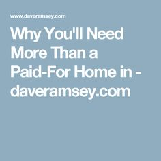 Why You'll Need More Than a Paid-For Home in - daveramsey.com