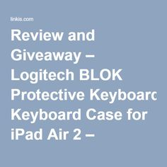 Review and Giveaway – Logitech BLOK Protective Keyboard Case for iPad Air 2 – Mummy and the Cuties - Linkis.com