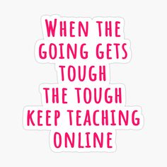 """Cute teacher quote says """"When the going gets tough, the tough keep teaching online"""" will make teachers smile in a time of social distancing, online teaching, and remote and distance learning. Great gift for a friend, coworker, colleague, wife, mom, sister, daughter, husband to brighten their day or celebrate a special birthday, mother's day, or teacher appreciation week thank you, end of year or back to school. Click on the image to see this teacher gift on stickers, mugs, clothes and more. Teacher Appreciation Quotes, Teacher Quotes, Teacher Humor, Teachers Day Gifts, Teacher Gifts, Thanks Teacher, Teacher Tired, Special Needs Teacher, Toddler Teacher"""