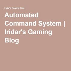 Automated Command System | Iridar's Gaming Blog