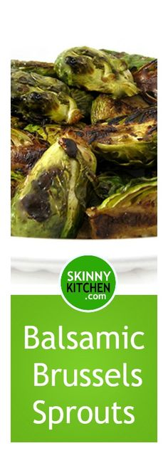 Balsamic Brussels Sprouts. A really easy, yummy way to make Brussels sprouts. Each serving has 85 calories, 4g fat & 2 Weight Watchers POINTS PLUS. http://www.skinnykitchen.com/recipes/delicious-balsamic-brussels-sprouts/