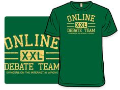 """Awesome T-shirt: """"Online Debate Team: Someone on the Internet is Wrong"""""""