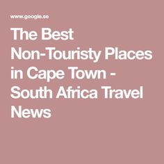 The Best Non-Touristy Places in Cape Town - South Africa Travel News