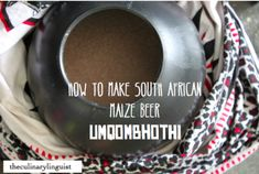 How to make South African beer – uMqombhothi from Maize Meal – The Culinary Linguist Xhosa, Beer Recipes, How To Make Beer, Different Recipes, African Dress, Meal, Drinks, Foodies, Desserts