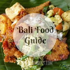 Bali Food Guide. All you need to know to eat local, authentic and well in Bali!  http://uncorneredmarket.com/bali-food/