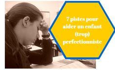 7 pistes pour aider un enfant perfectionniste + se positionner face aux erreurs de manière positive, bienveillante et efficace