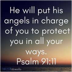 Bible Verses: he will put his angels in charge of you to protect you in all your ways. Prayer Verses, Faith Prayer, God Prayer, Faith Quotes, Bible Quotes, Psalm 91 11, God Jesus, Jesus Mercy, Gods Grace