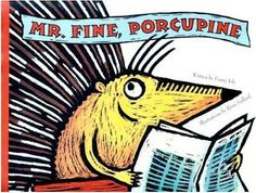 Mr. Fine Porcupine by Fanny Joly is a great little story about learning that no matter how different you are someone will love you just for who you are. A list of reading skills and strategies that work well with this book are also given.