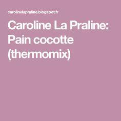 Caroline La Praline: Pain cocotte (thermomix)