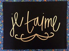 Je Taime - Custom hand lettered, made to order print