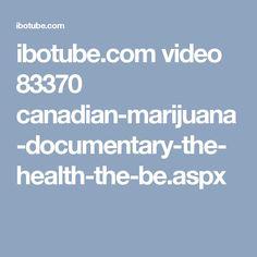 ibotube.com video 83370 canadian-marijuana-documentary-the-health-the-be.aspx