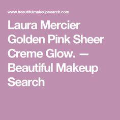 Laura Mercier Golden Pink Sheer Creme Glow. — Beautiful Makeup Search