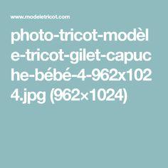 photo-tricot-modèle-tricot-gilet-capuche-bébé-4-962x1024.jpg (962×1024)