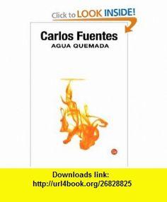 Agua Quemada / Burned Water (Narrativa (Punto de Lectura)) (Spanish Edition) (9789708120234) Carlos Fuentes , ISBN-10: 9708120235  , ISBN-13: 978-9708120234 ,  , tutorials , pdf , ebook , torrent , downloads , rapidshare , filesonic , hotfile , megaupload , fileserve