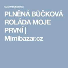 PLNĚNÁ BŮČKOVÁ ROLÁDA MOJE PRVNÍ | Mimibazar.cz