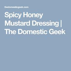 Spicy Honey Mustard Dressing | The Domestic Geek