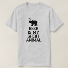 Beer is My Spirit Animal T-Shirt - click/tap to personalize and buy