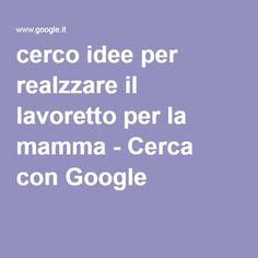 cerco idee per realzzare il lavoretto per la mamma - Cerca con Google
