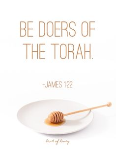 Be doers of the Torah. - James 1:22 - Torah Keeping in the New Covenant | Land of Honey