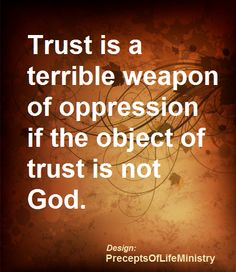 Our duty to fellow human beings is to love as we love ourselves. Let your trust be TOTALLY in God. Actually, trust is man is a form of idolatry. Never put any trust in any man - not even yourself! Anyone who puts his trust in man has sentenced himself to bondage and oppression. Period.
