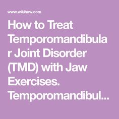 How to Treat Temporomandibular Joint Disorder (TMD) with Jaw Exercises. Temporomandibular Joint Disorder (TMD) is characterized by pain, tenderness, and compromised movement of the temporomandibular joints (TMJ) and muscles of mastication...